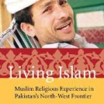 Book Review of Living Islam. Muslim Religious Experience in Pakistan's North-West Frontier